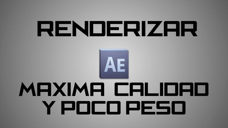 Como renderizar con la máxima calidad posible y muy poco peso en Adobe After Effects. Like :]