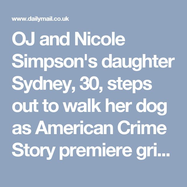 OJ and Nicole Simpson's daughter Sydney, 30, steps out to walk her dog as American Crime Story premieregrips the nation