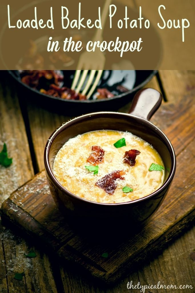 Loaded Baked Potato Soup Recipe for the Crock Pot or Slow Cooker. The easiest and best recipe you will ever try!
