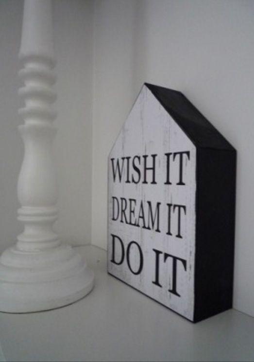 Wish it, dream is, do it