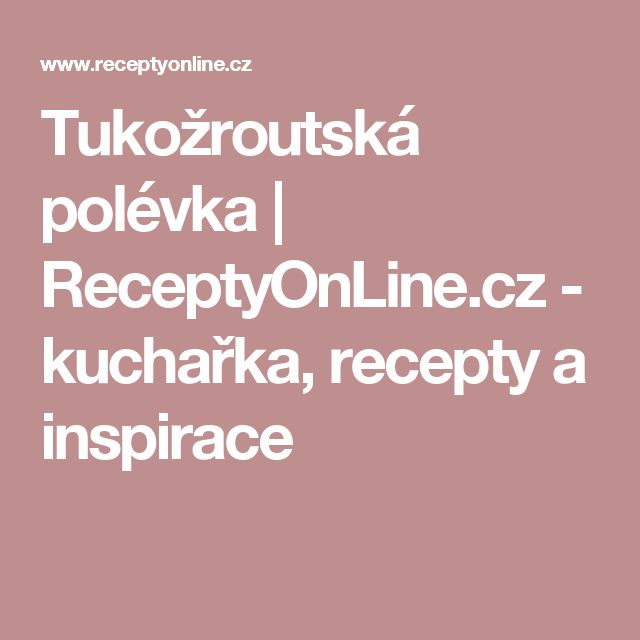 Tukožroutská polévka | ReceptyOnLine.cz - kuchařka, recepty a inspirace