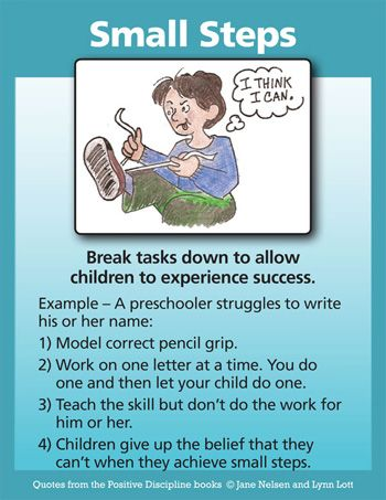 Break tasks down to allow children to experience success. Children develop the belief that they are capable when they achieve small steps.