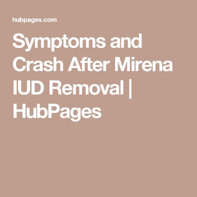 Symptoms and Crash After Mirena IUD Removal | HubPages