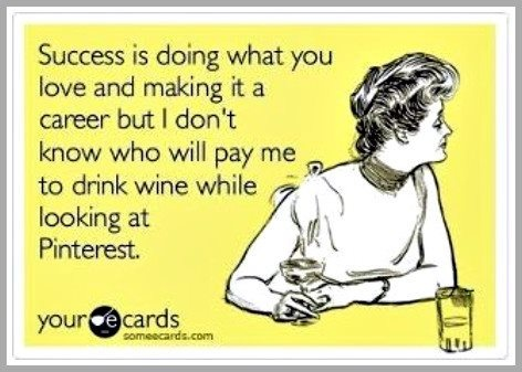 How I Turned My Love Of Wine & Pinterest Into $$... And Then, I Snapped  via www.grandmajuice.net: Random Fun, Giggle, Blog Improvement, Laughs Quotes, Funny Stuff, Funny Quotes, Funny J, Wine O Stuffs