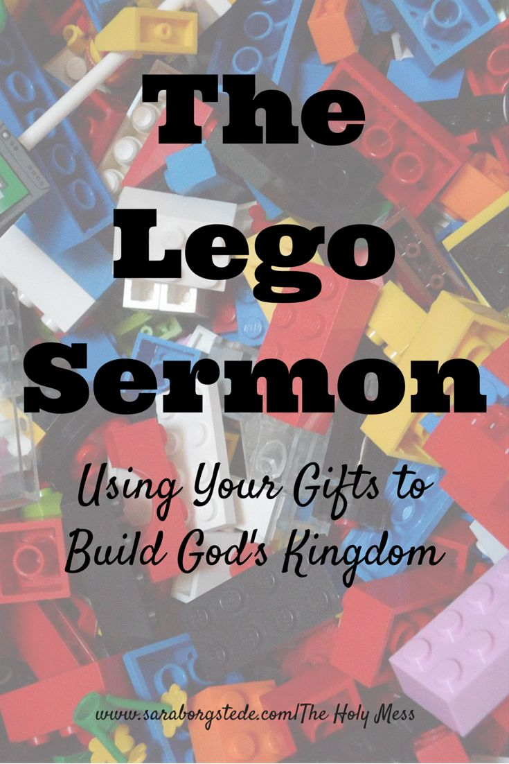 The Lego Sermon: Play Well with Others. Using Your Gifts to Build God's Kingdom. By Pastor Mike Borgstede.