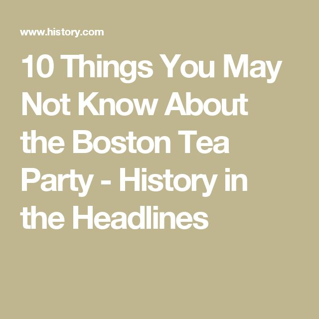 10 Things You May Not Know About the Boston Tea Party - History in the Headlines