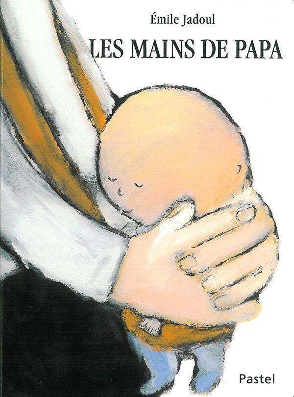 Les mains de papa  d'Émile Jadoul  L'école des loisirs dans la collection Pastel