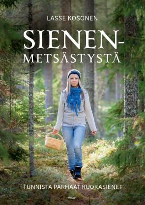 Sienenmetsästystä. Tunnista parhaat ruokasienet - Lasse Kosonen - #kirja