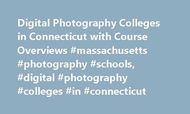 Digital Photography Colleges in Connecticut with Course Overviews #massachusetts #photography #schools, #digital #photography #colleges #in #connecticut http://cars.nef2.com/digital-photography-colleges-in-connecticut-with-course-overviews-massachusetts-photography-schools-digital-photography-colleges-in-connecticut/  # Digital Photography Colleges in Connecticut with Course Overviews Essential Information For students in Connecticut who are looking to study digital photography, four schools…
