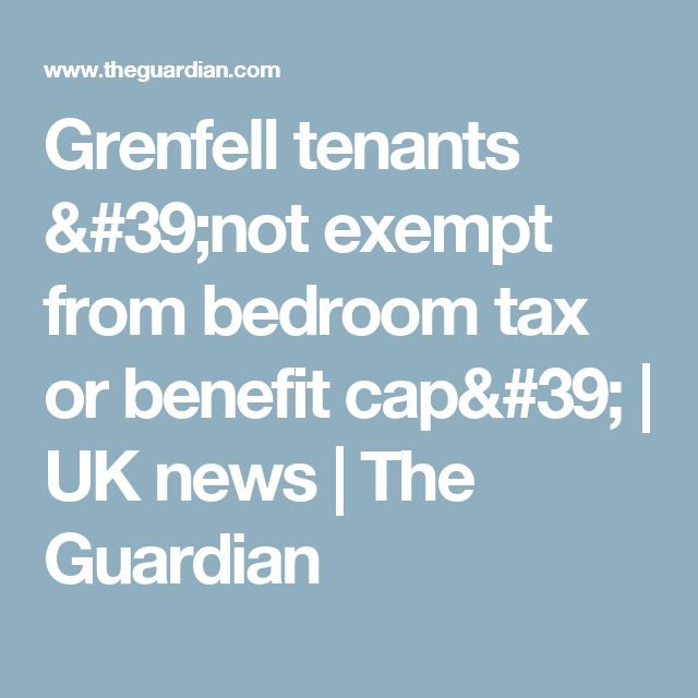 Grenfell tenants 'not exempt from bedroom tax or benefit cap' | UK news | The Guardian