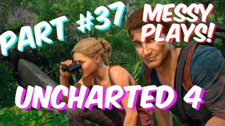 Lets Play - UNCHARTED 4 - Part #37 with Commentary - Messyplays
