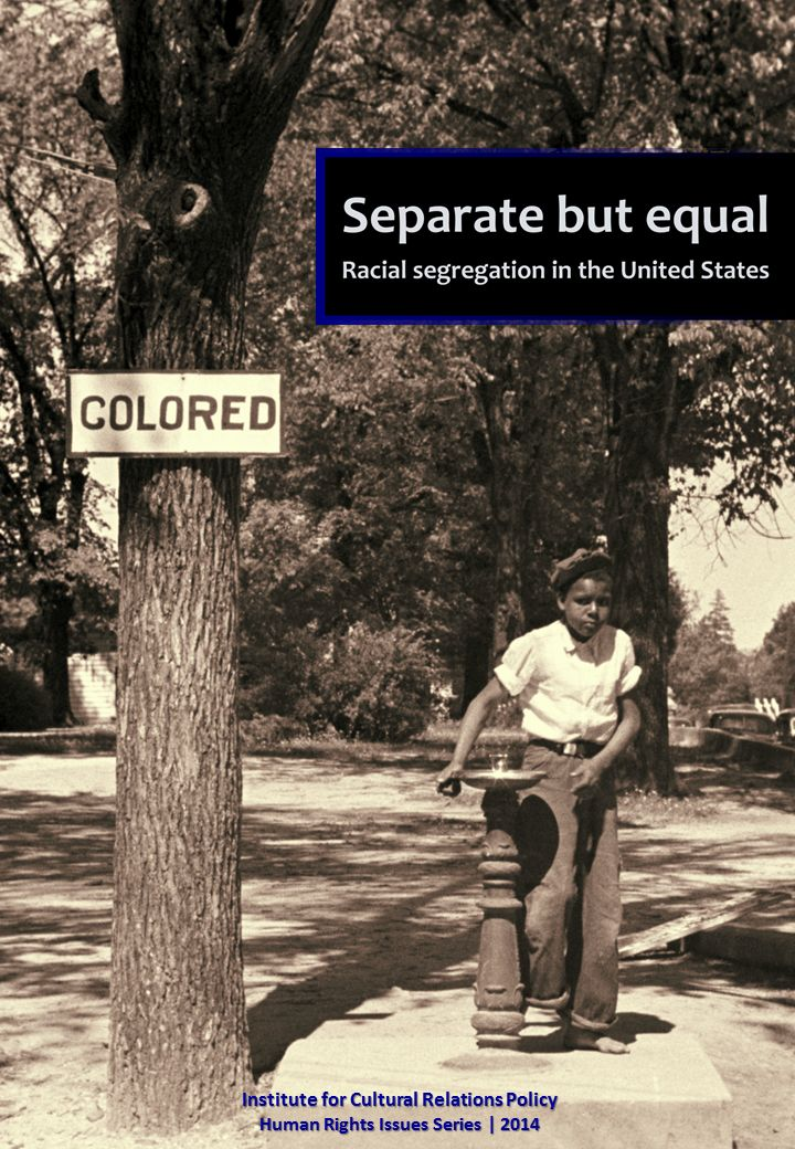 ICRP's Human Rights Issues Series vol.3 (August 2014) - Lili Kunfalvi: Separate but equal - Racial segregation in the United States
