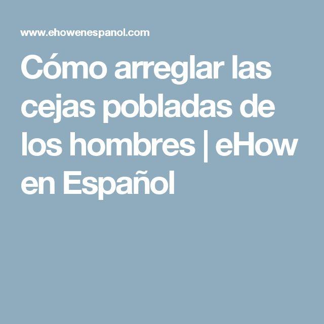Cómo arreglar las cejas pobladas de los hombres | eHow en Español
