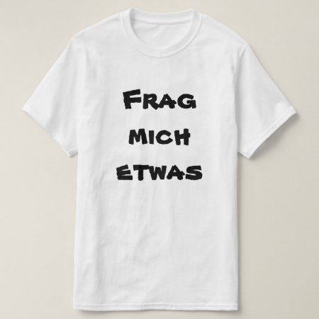 Frag mich etwas, ask me something in German T-Shirt - click to get yours right now!