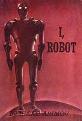 I robot.jpg..The 3 laws of Robotics 1) A Robot may not harm or through its interaction cause harm to a human 2)A Robot must obey all commands given by a human unless it conflicts  with law # 1 3)a Robot must protect it's own existence unless it conflicts with laws # 1&2