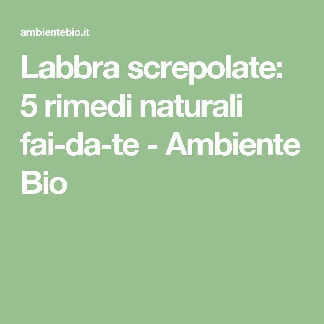 Labbra screpolate: 5 rimedi naturali fai-da-te - Ambiente Bio