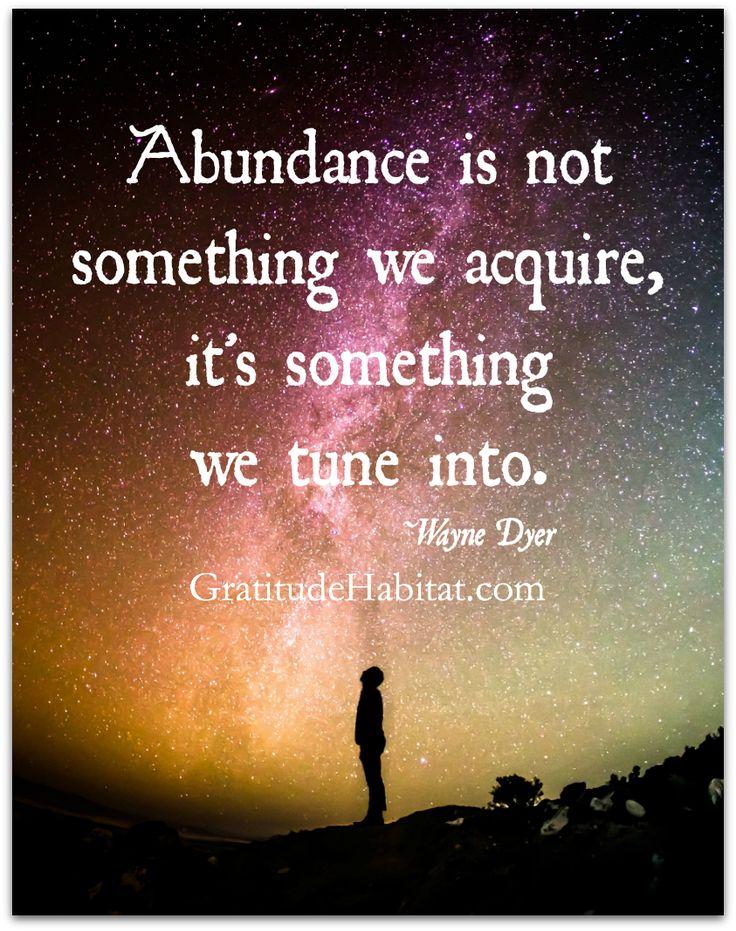 Tune in. www.GratitudeHabitat.com #abundance #WayneDyer #Abundance