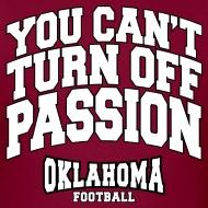 PASSION is Oklahoma Football...Go OSU Pokes, Go OU Sooners, Go TU Hurricanes!  Straight up!