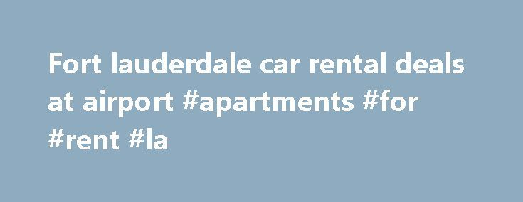 Fort lauderdale car rental deals at airport #apartments #for #rent #la http://nef2.com/fort-lauderdale-car-rental-deals-at-airport-apartments-for-rent-la/  #rental car deals # Fort lauderdale car rental deals at airport Vyvanse 70 mg selling priceyvanse 70 mg selling price . 35% or more. Find Fort Lauderdale car rental deals and discounts on KAYAK. car rentals 600 Terminal Way, Box 403 Ft. Lauderdale Hollywood Intl Airport If you re arriving in Fort Lauderdale by plane,...