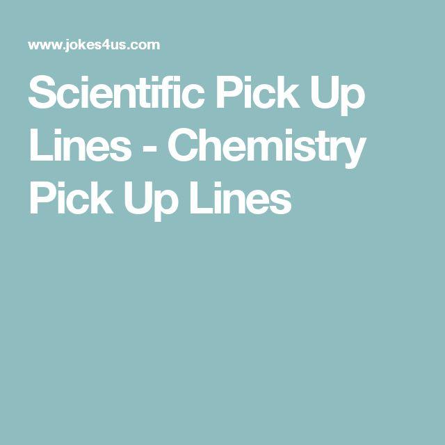 Scientific Pick Up Lines - Chemistry Pick Up Lines