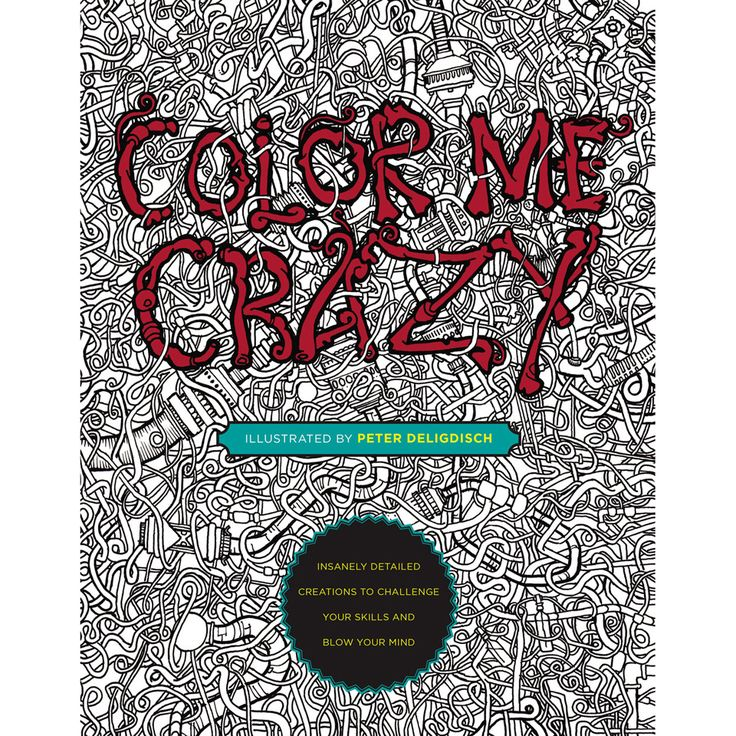 Filled With Intricately Detailed Line Art Color Me Crazy Features 44 Hand Drawn Creations Awaiting Colored Pencils Or Markers