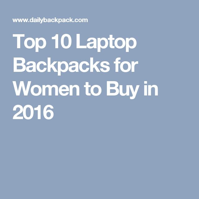Top 10 Laptop Backpacks for Women to Buy in 2016