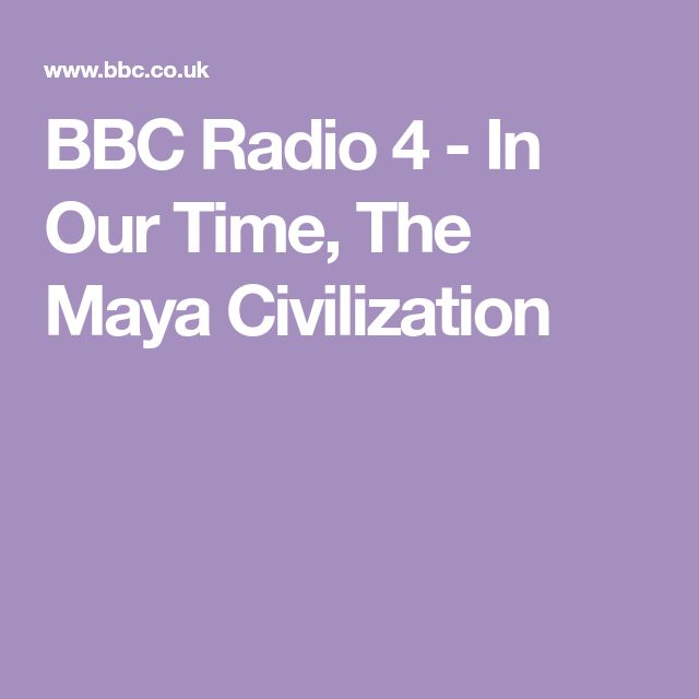 BBC Radio 4 - In Our Time, The Maya Civilization