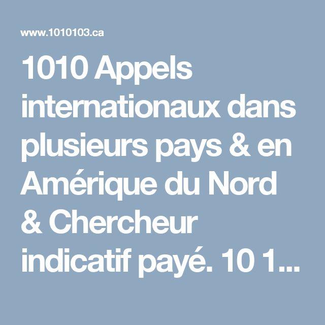 1010 Appels internationaux dans plusieurs pays & en Amérique du Nord & Chercheur indicatif payé. 10 10 10 On peut aussi choisir un forfait téléphonique pour faire un appel longue distance international a Montréal.