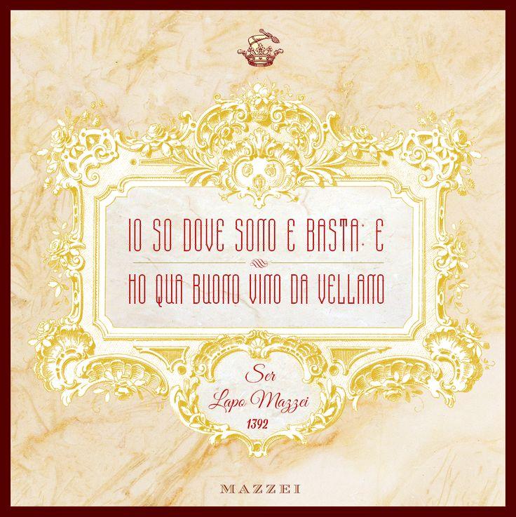 """""""Io so dove sono, e basta: e ho qua buono vino da Vellano"""". Ser Lapo Mazzei, 27 agosto, 1392 @marchesimazzei #marchesimazzei #fonterutoli #wine #tuscany #winequotes"""
