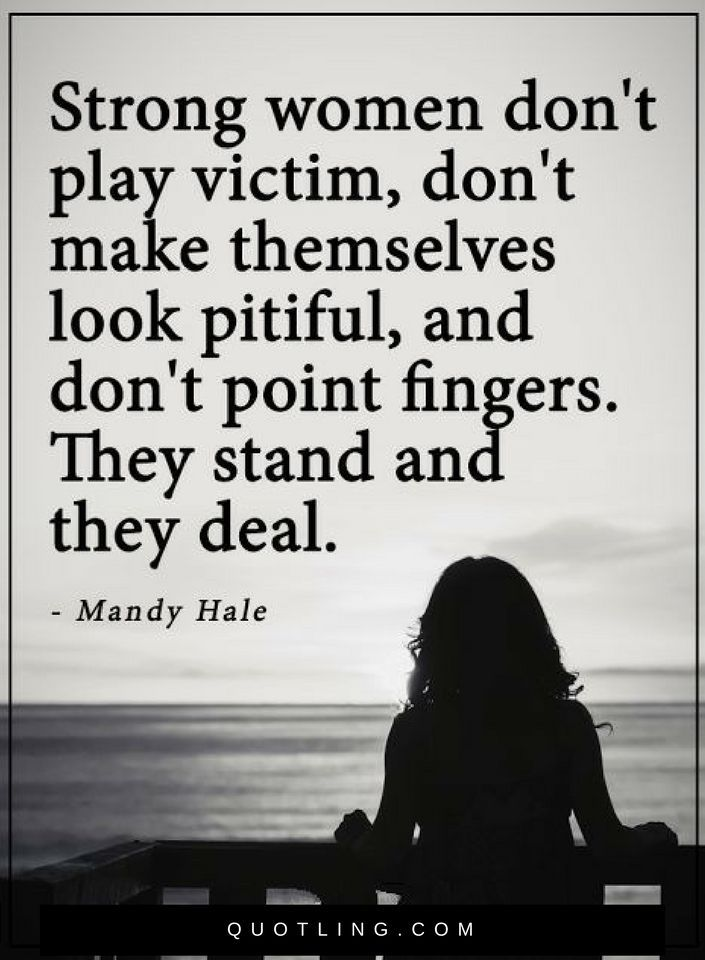 Women Quotes Strong Women Dont Play Victim Dont Make Themselves