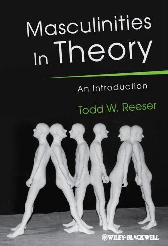 Masculinities in Theory: An Introduction by Todd W. Reeser (chapter 4)