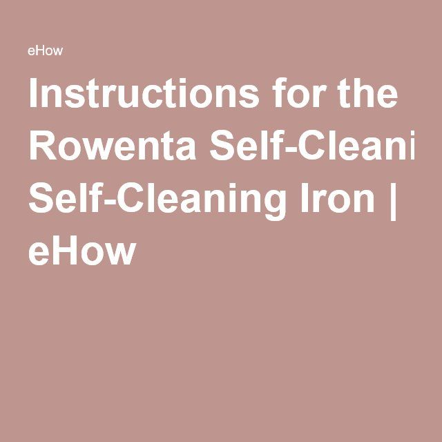 Instructions for the Rowenta Self-Cleaning Iron | eHow