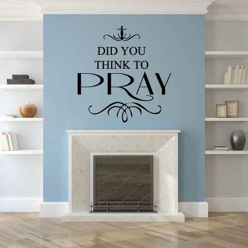Did You Think To Pray Vinyl Wall Words Decal Sticker Graphic
