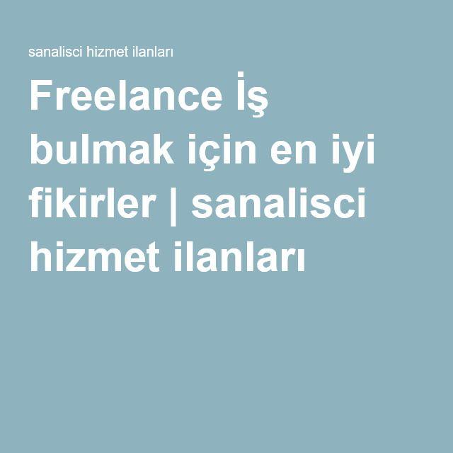 Freelance İş bulmak için en iyi fikirler | sanalisci hizmet ilanları