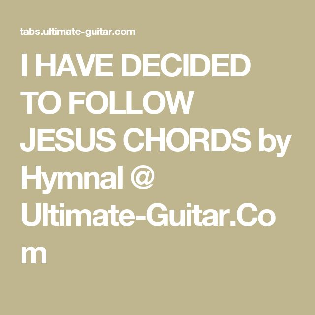 I HAVE DECIDED TO FOLLOW JESUS CHORDS by Hymnal @ Ultimate-Guitar ...