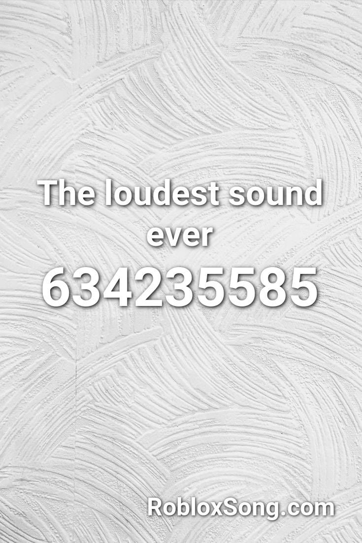 The Loudest Sound Ever Roblox Id Roblox Music Codes In 2020
