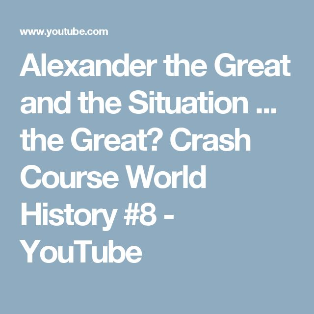Alexander the Great and the Situation ... the Great? Crash Course World History #8 - YouTube