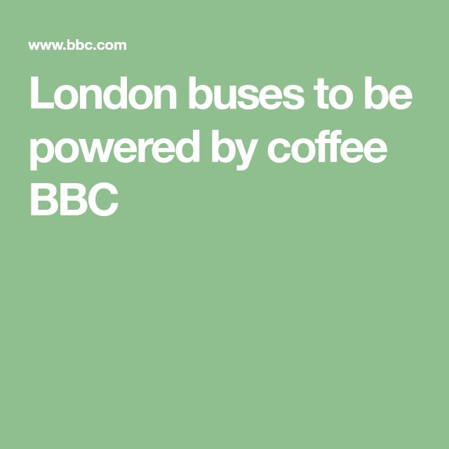 London buses to be powered by coffee BBC