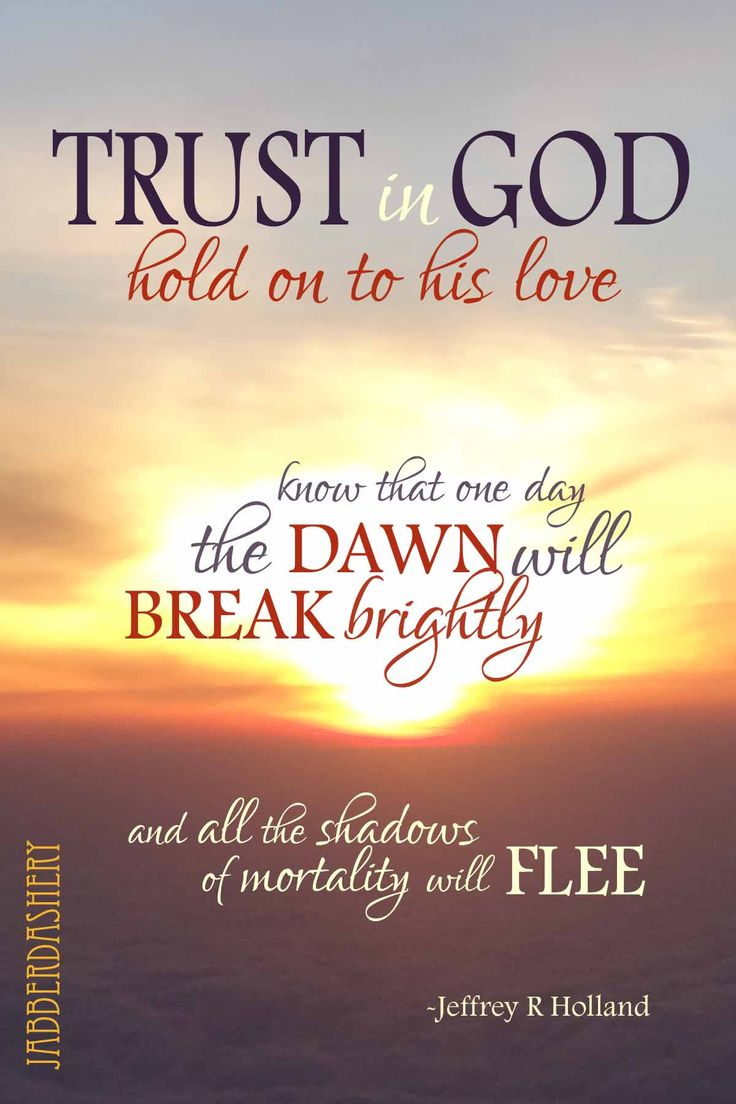 """""""Trust In God Hold On To His Love. Know That One Day The"""