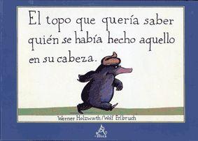 http://www.casadellibro.com/libro-el-topo-que-queria-saber-quien-se-habia-hecho-aquello-en-su-cabez-a/9788420443355/817474