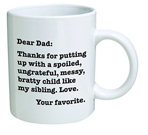 Funny Mug - Dear Dad: Thanks for putting up with a bratty child... Love. Your favorite - 11 OZ Coffee Mugs - Funny Inspirational - By A Mug To Keep TM - https://twitter.com/itscoffeebeans/status/752583272132075520