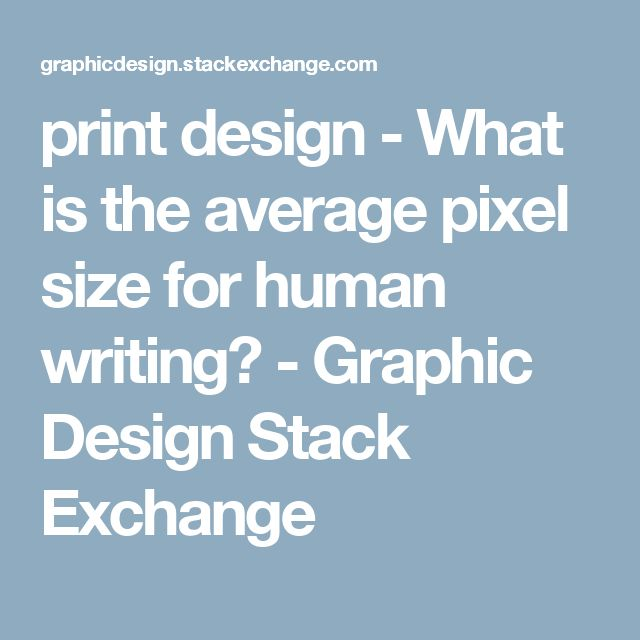 print design - What is the average pixel size for human writing? - Graphic Design Stack Exchange
