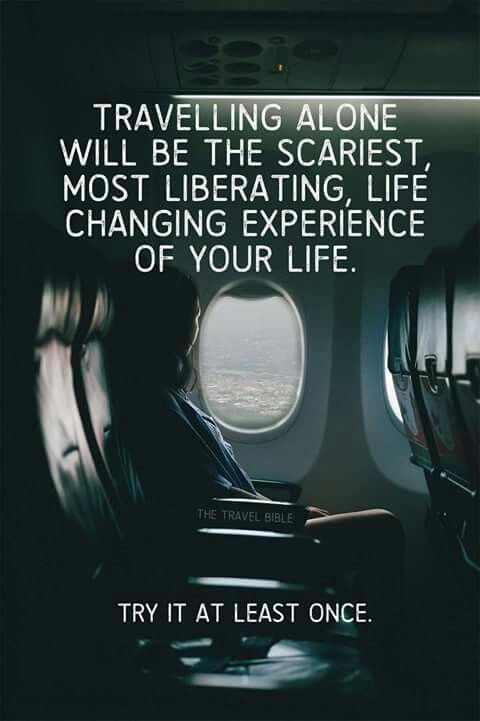 Travelling alone will be the scariest, most liberating, life changing experience of your life.  Try it at least once!