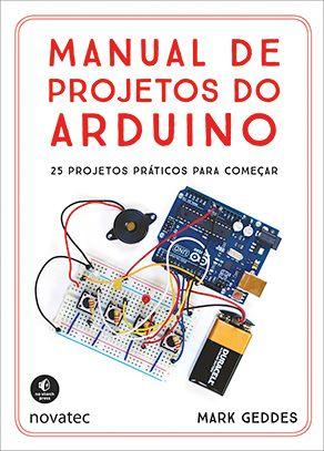 Livro Manual de projetos do Arduino em português. Uma coleção de projetos de eletrônica para iniciantes que usam a placa Arduino. Com 25 projetos passo a passo.