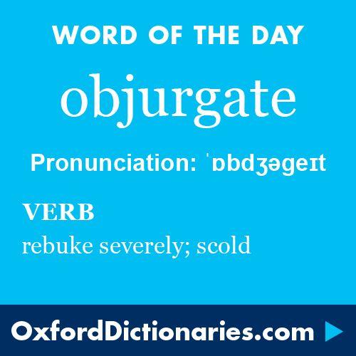 objurgate (verb): Rebuke severely; scold. Word of the Day for 10 January 2016. #WOTD #WordoftheDay #objurgate