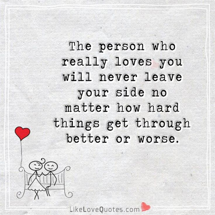 The Person Who Really Loves You Will Never Leave Your Side
