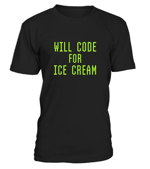 "# Will Code For Ice Cream Funny Computer Programming T-shirt .  Special Offer, not available in shops      Comes in a variety of styles and colours      Buy yours now before it is too late!      Secured payment via Visa / Mastercard / Amex / PayPal      How to place an order            Choose the model from the drop-down menu      Click on ""Buy it now""      Choose the size and the quantity      Add your delivery address and bank details      And that's it!      Tags: This funny geek tee…"