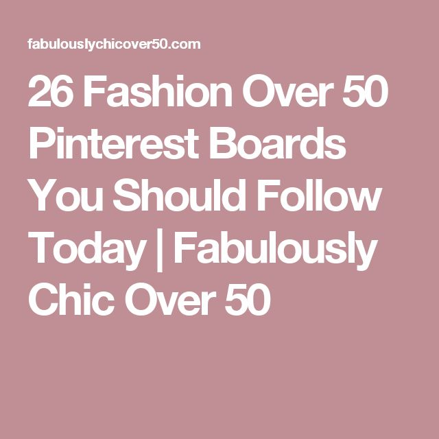 26 Fashion Over 50 Pinterest Boards You Should Follow Today | Fabulously Chic Over 50