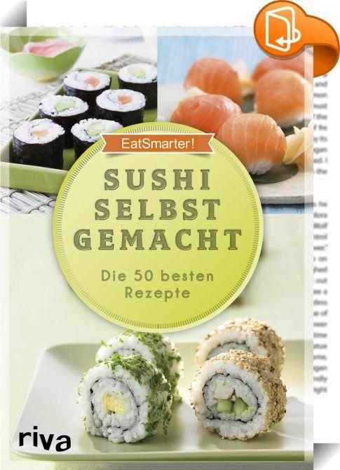 Sushi selbst gemacht    :  Sushi – die japanische Köstlichkeit  Sushi ist lecker, macht auf dem Tisch viel her, und es ist ganz einfach, die gefüllten Rollen selbst zu machen. Wie man Sushi mit Fisch, vegetarisch mit Gemüse, als Maki, Inside-Out-Roll, Nigiri, Temaki oder auch mal außergewöhnlich als Sushi-Bällchen oder süßes Sushi zubereitet, zeigt Ihnen dieses Buch in 50 Rezepten. Ob Thunfisch-Maki-Rolle mit Soba-Nudeln, Inside-Out-Roll mit Avocado und Surimi, Sushi-Torte mit Lachs un...
