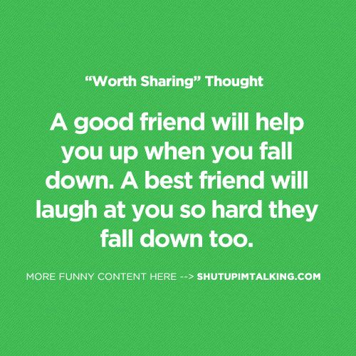 Friendship Greatness: A Good Friend Will Help You Up When You Fall Down. A Best